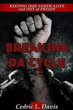 Breaking Da Cycle Keeping Our Youth Alive and Out of Prison by Cedric Davis...