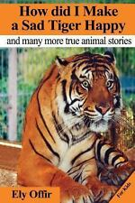 How Did I Make a Sad Tiger Happy : This Is a Great Animal Book for Kids. It...