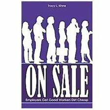 NEW - On Sale: Employers Get Good Workers Dirt Cheap by Kinne, Tracy L.