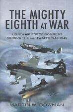 Mighty Eighth at War: USAAF 8th Air Force Bombers Versus the Luftwaffe 1943-1945