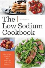 The Low Sodium Cookbook : Delicious, Simple, and Healthy Low-Salt Recipes by...