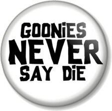 GOONIES NEVER SAY DIE! 25mm Pin Button Badge Cult Movie Chunk Sloth Retro White