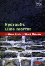 Hydraulic Lime Mortar for Stone, Brick and Block Masonry: A Best Practice Guide,