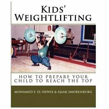 Kids' Weightlifting by Mohamed F. El-Hewie and Sjaak Smorenburg (2010,...