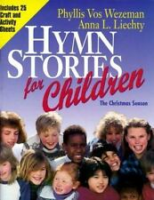 Hymn Stories for Children : The Advent Season by Anna L. Liechty and Phyllis...