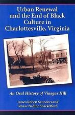 Urban Renewal and the End of Black Culture in Charlottesville, Virginia: An Or..