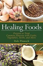 Healing Foods : Prevent and Treat Common Illnesses with Fruits, Vegetables,...