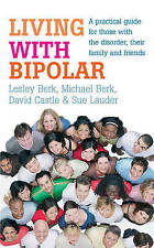Living with Bipolar: A practical guide for those with the disorder, their family