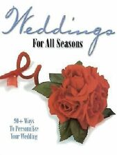 Weddings For All Seasons: 90+ Ways to Personalize Your Wedding