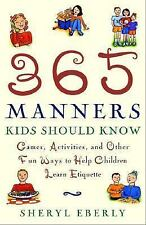 365 Manners Kids Should Know : Games, Activities, and Other Fun Ways to Help Chi