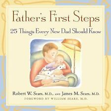 Father's First Steps: 25 Things Every New Dad Should Know by Robert W. Sears