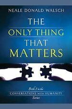 The Only Thing That Matters Bk. 2 by Neale Donald Walsch (2013, Paperback)