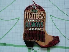 "HL~ CHRISTMAS TREE  ORNAMENT~ COWBOY BOOT~ ""MY HEROES HAVE ALWAYS BEEN COWBOYS"