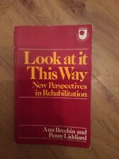 Look at it This Way: New Perspectives on Rehabilitation by Ann Brechin, Penny...