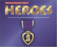 Heroes: 21 True Stories of Courage and Honor Critical Reading Series