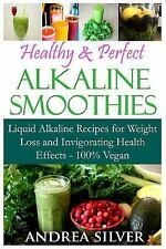 Healthy and Perfect Alkaline Smoothies : Liquid Alkaline Recipes for Weight...