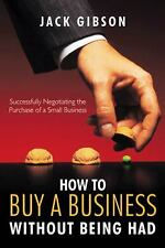 How to Buy a Business without Being Had: Successfully Negotiating the Purchase o