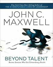 Beyond Talent: Become Someone Who Gets Extraordinary Results, Maxwell, John C.,