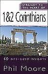 Straight to the Heart of 1 and 2 Corinthians : 60 Bite-Sized Insights by Phil...