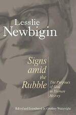 Signs Amid the Rubble: The Purposes of God in Human History, Newbigin, Mr. Lessl