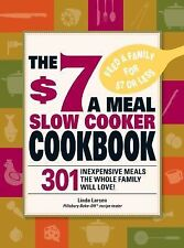 The $7 a Meal Slow Cooker Cookbook: 301 Delicious, Nutritious Recipes the Whole