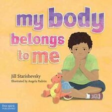 My Body Belongs to Me: A Book About Body Safety by Jill Starishevsky (Hardback,