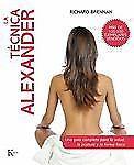 La tecnica Alexander: Una guia completa para la salud, la postura y la forma fis