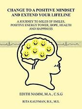 Change to a Positive Mindset and Extend Your Lifeline : A Journey to Miles of...