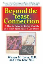 Beyond the Yeast Connection : A How-To Guide to Curing Candida and Other...