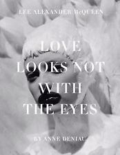 Love Looks Not with the Eyes: Thirteen Years with Lee Alexander McQueen by Deni