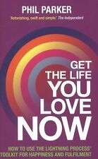 Get the Life You Love, Now : How to Use the Lightning Process® Toolkit for...
