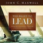 The Right to Lead: Learning Leadership Through Character and Courage, Maxwell, J