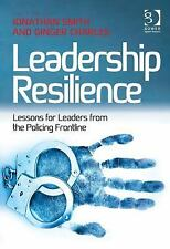Leadership Resilience : Lessons for Leaders from the Front Lines of Policing...