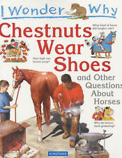 """I Wonder Why Chestnuts Wear Shoes and Other Questions About Horses Jackie Gaff """""""