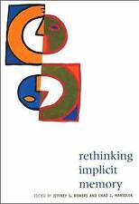 Rethinking Implicit Memory (Psychology) Bowers, Jeffrey S. (Editor)/ Marsolek, C