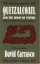Quetzalcoatl and the Irony of Empire : Myths and Prophecies in the Aztec Traditi
