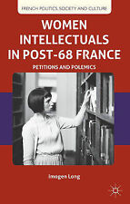 Women Intellectuals in Post-68 France: Petitions and Polemics (French Politics,