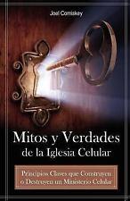 Mitos y Verdades de la Iglesia Celular : Principios Claves Que Construyen o...