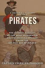 A General History of the Pirates : The Classic Account of the Most Murderous...