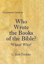 Laymans Guide to Who Wrote the Books of by C. Trickler (2007, Hardcover)