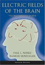Electric Fields of the Brain : The Neurophysics of EEG by Ramesh Srinivasan...
