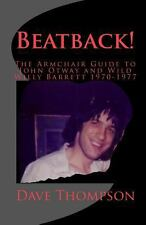 Beatback! : The Armchair Guide to John Otway and Wild Willy Barrett 1970-1977...