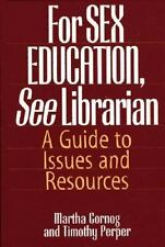 For SEX EDUCATION, See Librarian: A Guide to Issues and Resources-ExLibrary