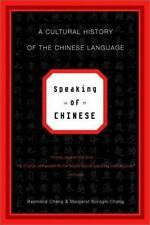 Speaking of Chinese: A Cultural History of the Chinese Language by Raymond Chang