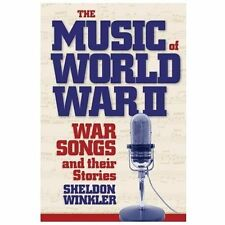 The Music of World War II : War Songs and Their Stories by Sheldon Winkler...