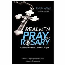 Real Men Pray the Rosary : A Practical Guide to a Powerful Prayer by David N....