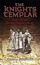 The Knights Templar and Other Secret Societies of the Middle Ages by Thomas...