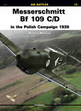 Messerschmitt BF 109 C/D in the Polish Campaign 1939 by Marek J. Murawski...