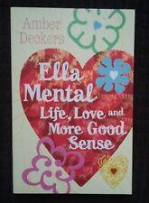 NEW  Life, Love and More Good Sense (Ella Mental), Amber Deckers, 1st ed pb.