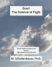 Soar: the Science of Flight: Volume 2 : Data and Graphs for Science Lab by M....